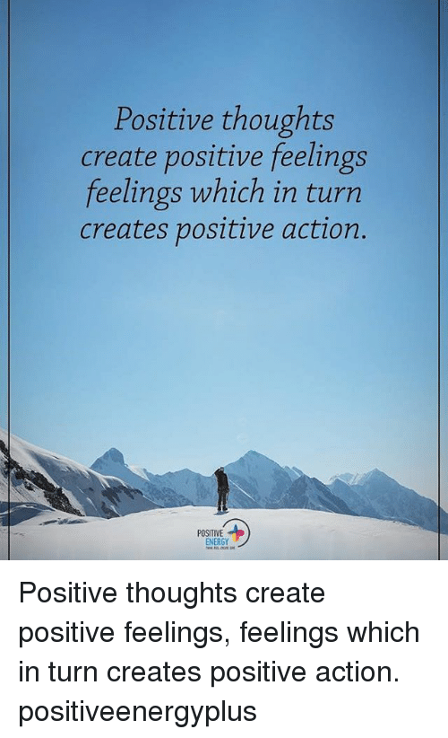 Memes, 🤖, and Energizer: Positive thoughts  create positive feelings  feelings which in turn  creates positive action  POSITIVE  ENERG Positive thoughts create positive feelings, feelings which in turn creates positive action. positiveenergyplus