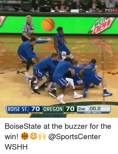 Memes, SportsCenter, and Wshh: POSS  BOISE ST. 70 OREGON 70  2ND :00.0  POSS: ORECON BoiseState at the buzzer for the win! 🏀😳🙌 @SportsCenter WSHH