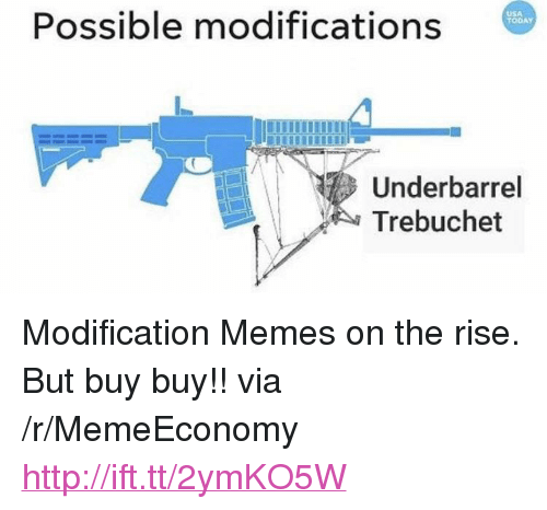 "trebuchet: Possible modifications  USA  TODAY  Underbarrel  Trebuchet <p>Modification Memes on the rise. But buy buy!! via /r/MemeEconomy <a href=""http://ift.tt/2ymKO5W"">http://ift.tt/2ymKO5W</a></p>"