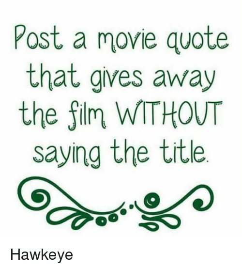 Post a Movie Quote That Gives Away the Film WITHOUT Saying