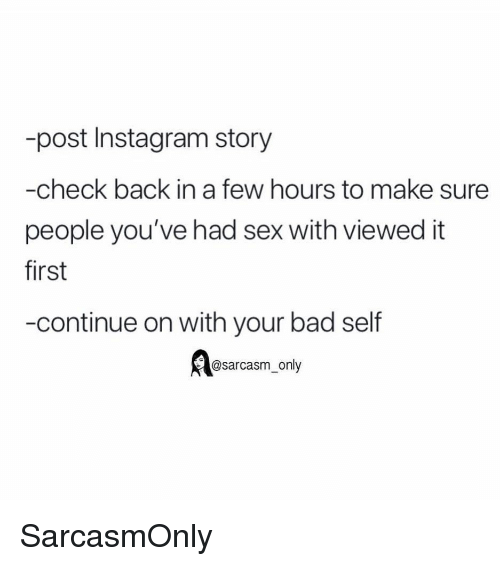 Bad, Funny, and Instagram: -post Instagram story  -check back in a few hours to make sure  people you've had sex with viewed it  first  -continue on with your bad self  A@sarcasm_only SarcasmOnly