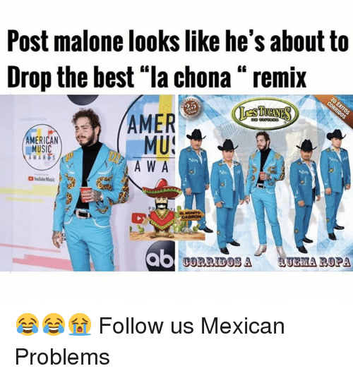 """Memes, Music, and Post Malone: Post malone looks like he's about to  Drop the best """"la chona """" remix  AMER  MU  A W A  AMERICAN  MUSIC  WARDS  ab  UEMA ROPA 😂😂😭  Follow us Mexican Problems"""