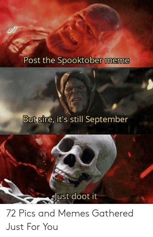 doot: Post the Spooktober meme  But sire, it's still September  Just doot it 72 Pics and Memes Gathered Just For You