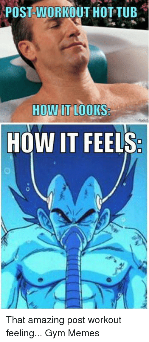 gym memes: POSTCWORKOUT HOT TUB  HOW IT LOOKS  HOW IT FEELS That amazing post workout feeling...   Gym Memes