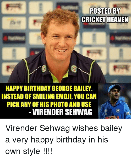 Happy Birthday George: POSTED  BY  CRICKET HEAVEN  HAPPY BIRTHDAY GEORGE BAILEY.  INSTEAD OF SMILING EMOJI, YOU CAN  PICK ANY OF HIS PHOTO AND USE  VIRENDER SEHWAG Virender Sehwag wishes bailey a very happy birthday in his own style !!!!