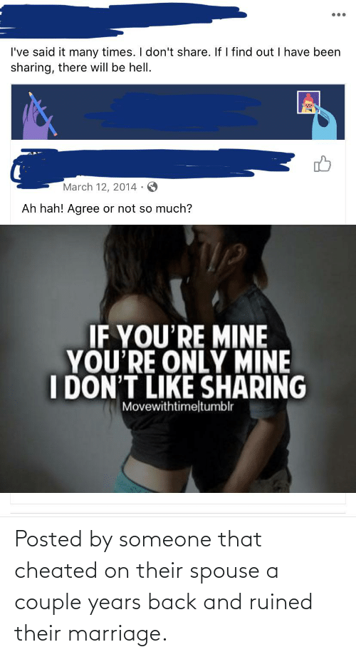 Marriage: Posted by someone that cheated on their spouse a couple years back and ruined their marriage.