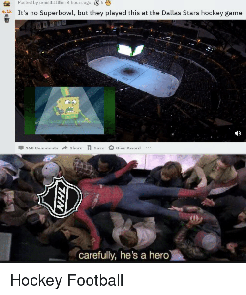 Dallas Stars: Posted by u/iiillITTii 4 hours ago S5  6.1k It's no Superbowl, but they played this at the Dallas Stars hockey game  -160 Comments → Share Save  Give Award  carefully, he's a hero Hockey  Football