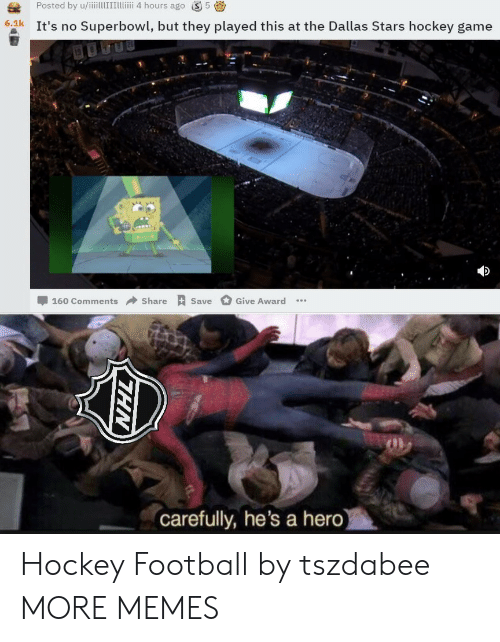 Dallas Stars: Posted by u/iiillITTii 4 hours ago S5  6.1k It's no Superbowl, but they played this at the Dallas Stars hockey game  -160 Comments → Share Save  Give Award  carefully, he's a hero Hockey  Football by tszdabee MORE MEMES