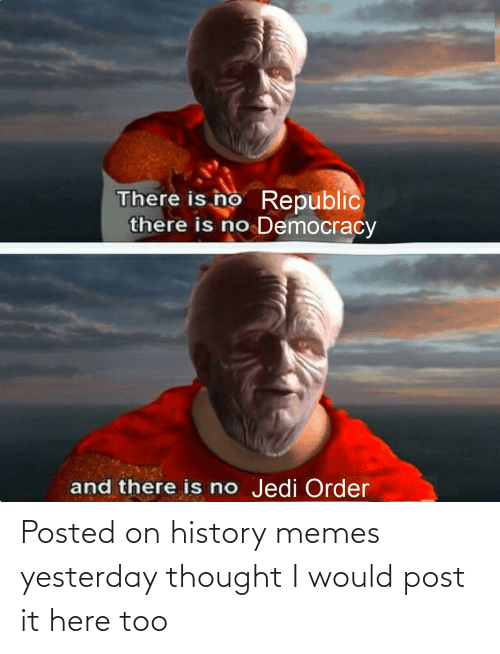 Would Post: Posted on history memes yesterday thought I would post it here too
