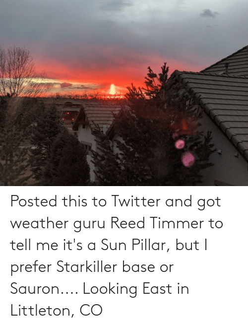Reed: Posted this to Twitter and got weather guru Reed Timmer to tell me it's a Sun Pillar, but I prefer Starkiller base or Sauron.... Looking East in Littleton, CO
