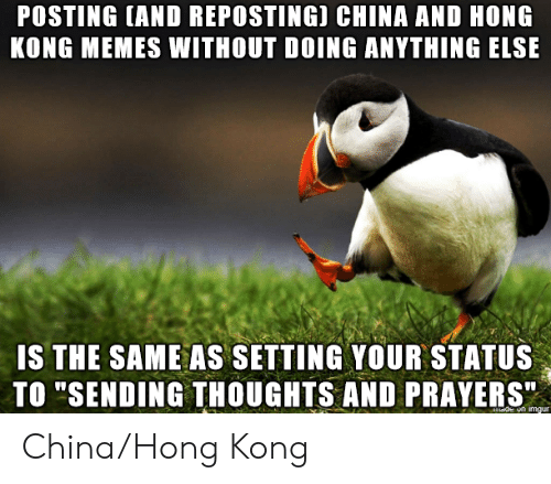 """Is The Same: POSTING (AND REPOSTING) CHINA AND HONG  KONG MEMES WITHOUT DOING ANYTHING ELSE  IS THE SAME AS SETTING YOUR STATUS  TO """"SENDING THOUGHTS AND PRAYERS""""  de on imgur China/Hong Kong"""
