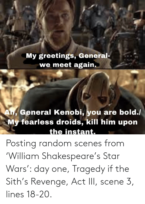 Shakespeare: Posting random scenes from 'William Shakespeare's Star Wars': day one, Tragedy if the Sith's Revenge, Act III, scene 3, lines 18-20.