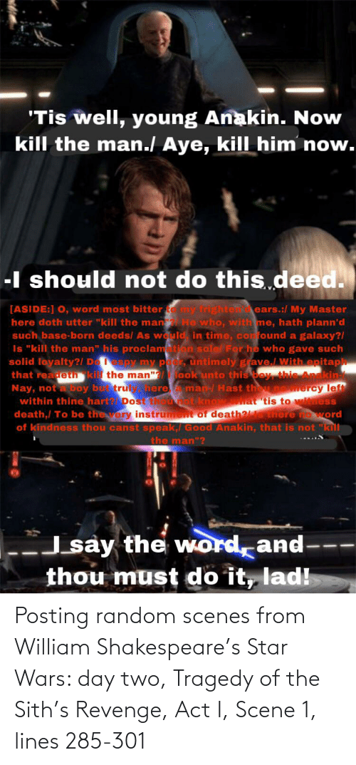 Shakespeare: Posting random scenes from William Shakespeare's Star Wars: day two, Tragedy of the Sith's Revenge, Act I, Scene 1, lines 285-301