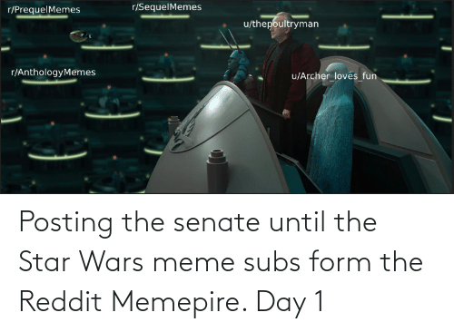 star wars meme: Posting the senate until the Star Wars meme subs form the Reddit Memepire. Day 1