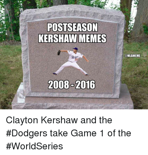 Dodgers, Memes, and Mlb: POSTSEASON  KERSHAW MEMES  @MLBMEME Clayton Kershaw and the #Dodgers take Game 1 of the #WorldSeries