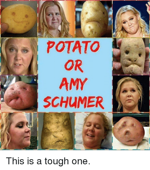 Amy Schumer, Memes, and Potato: POTATO  AMY  SCHUMER This is a tough one.
