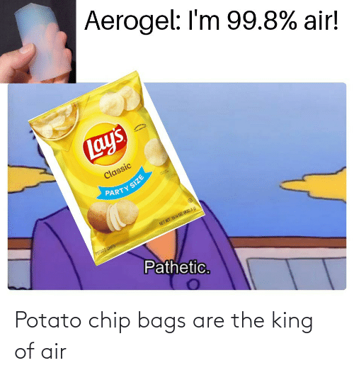 The King: Potato chip bags are the king of air