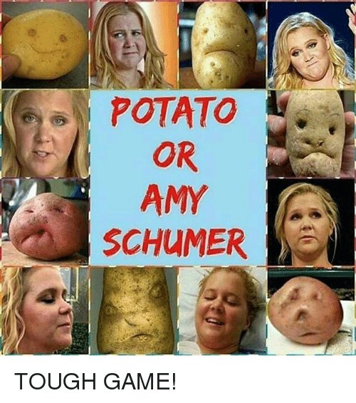 Amy Schumer, Memes, and Game: POTATO  OR  AMY  SCHUMER TOUGH GAME!