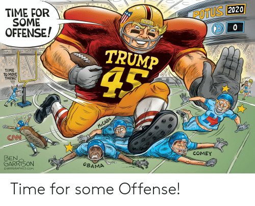 Trump Wall: POTUS  2020  TIME FOR  SOME  OFFENSE!  MAGA  0  TRUMP  WALL  O0  0  NO O  TIME '  TO MOVE!  THESE!  )  G0  GREEN  ONN  COMEY  BEN  GARRISON  OBAMA  ⓒGRRRGRAPHICS.COM Time for some Offense!