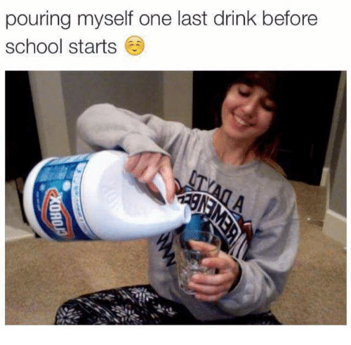 Memes, School, and 🤖: pouring myself one last drink before  school starts
