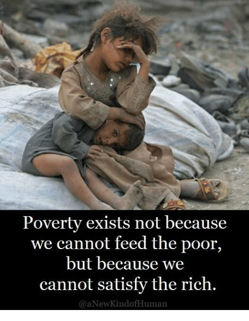 Memes, 🤖, and Poverty: Poverty exists not because  we cannot feed the poor,  but because we  cannot satisfy the rich.  @aNewKindofHuman