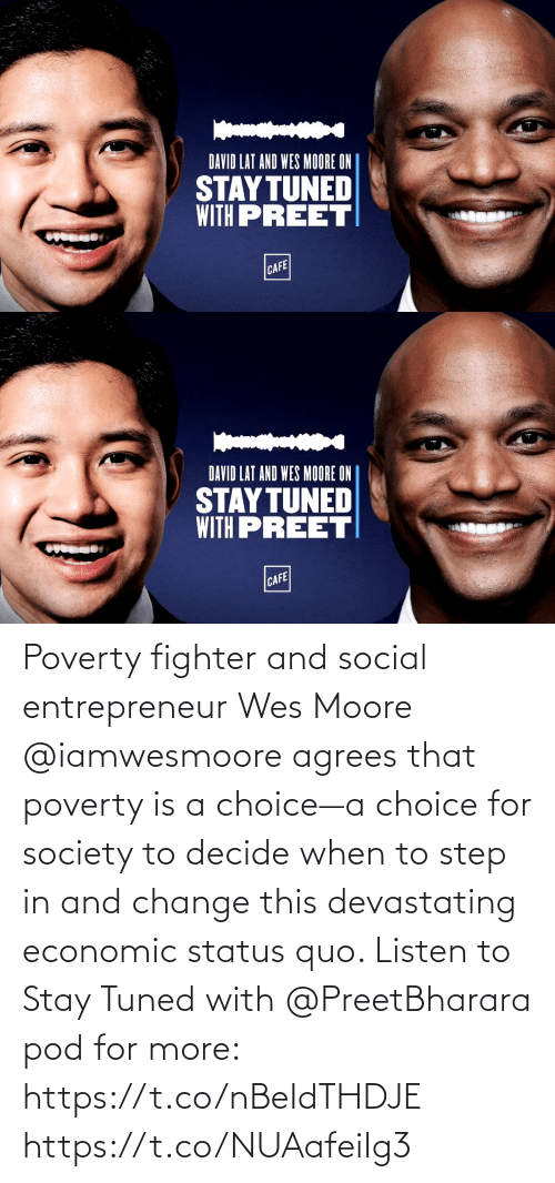 Wes: Poverty fighter and social entrepreneur Wes Moore @iamwesmoore agrees that poverty is a choice—a choice for society to decide when to step in and change this devastating economic status quo. Listen to Stay Tuned with @PreetBharara pod for more: https://t.co/nBeIdTHDJE https://t.co/NUAafeiIg3