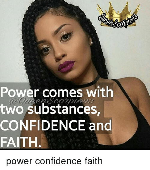 Confidence, Memes, and Power: Power comes with  two SUbstances  two substances,  CONFIDENCE and  FAITH. power confidence faith