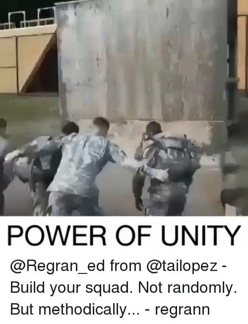 Unity: POWER OF UNITY @Regran_ed from @tailopez - Build your squad. Not randomly. But methodically... - regrann