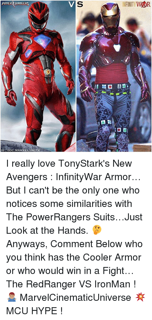 Hype, Love, and Memes: POWER RANGERS  INFINITY WOR  IG eDC.MARVEL UNITE I really love TonyStark's New Avengers : InfinityWar Armor…But I can't be the only one who notices some similarities with The PowerRangers Suits…Just Look at the Hands. 🤔 Anyways, Comment Below who you think has the Cooler Armor or who would win in a Fight…The RedRanger VS IronMan ! 🤷🏽‍♂️ MarvelCinematicUniverse 💥 MCU HYPE !