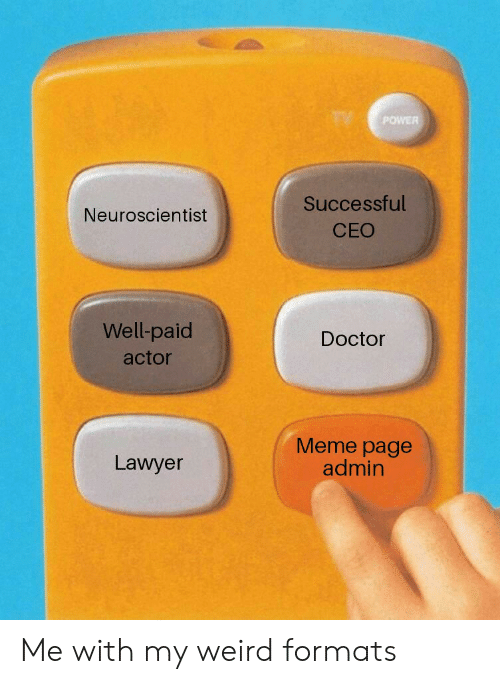 Lawyer Meme: POWER  Successful  CEO  Neuroscientist  Well-paid  actor  Doctor  Lawyer  Meme page  admin Me with my weird formats