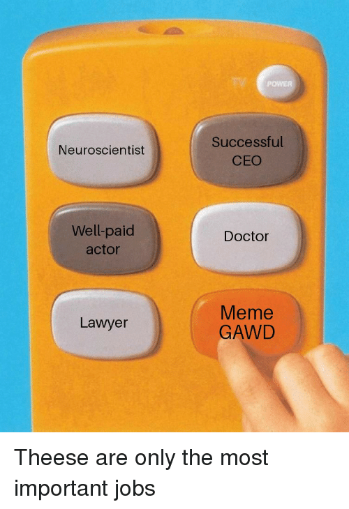 Doctor Meme: POWER  Successful  CEO  Neuroscientist  Well-paid  actor  Doctor  Meme  GAWD  Lawyer