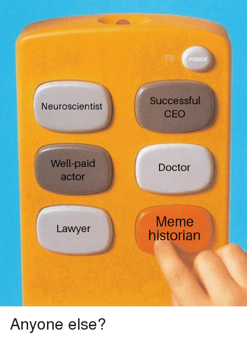 Doctor Meme: POWER  Successful  CEO  Neuroscientist  Well-paid  actor  Doctor  Meme  historian  Lawyer