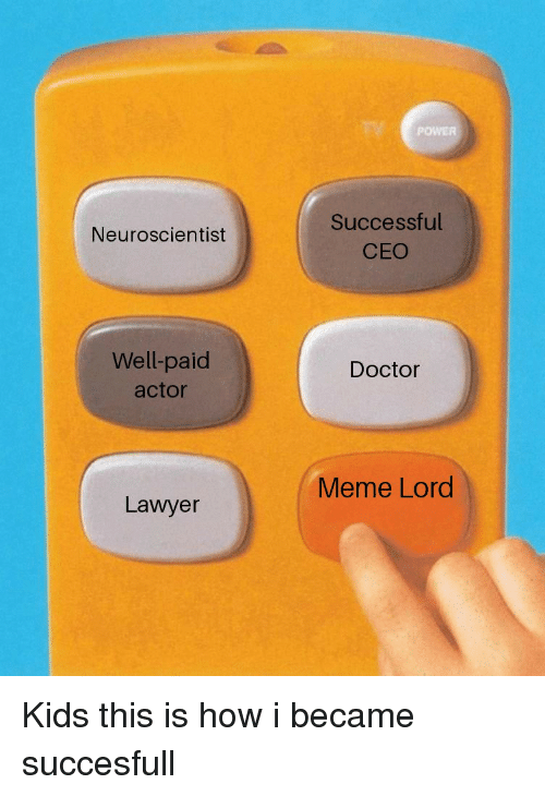Doctor Meme: POWER  Successful  CEO  Neuroscientist  Well-paid  actor  Doctor  Meme Lord  Lawyer