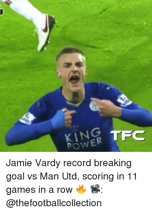 Jamie Vardy: POWER  TFC Jamie Vardy record breaking goal vs Man Utd, scoring in 11 games in a row 🔥 📽: @thefootballcollection