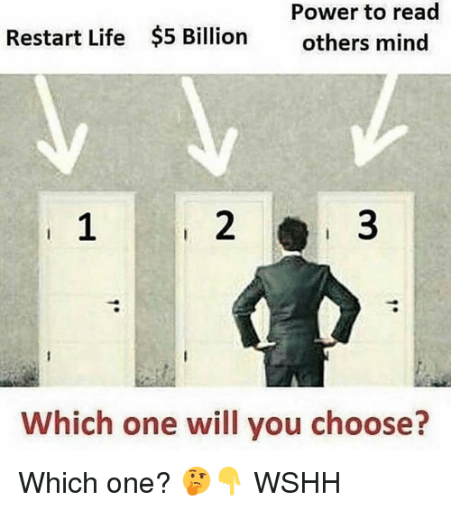 Life, Memes, and Wshh: Power to read  others mind  Restart Life  $5 Billion  1  2  Which one will you choose? Which one? 🤔👇 WSHH