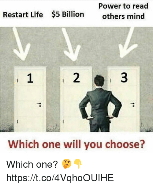 Life, Memes, and Power: Power to read  others mind  Restart Life  $5 Billion  2  3  Which one will you choose? Which one? 🤔👇 https://t.co/4VqhoOUIHE