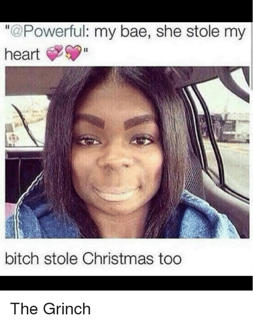 My Bae She Stole My Heart Bitch Stole Christmas Too the Grinch ...