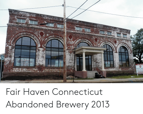 profession: POWERHOUSE BUILDING  SO  FOR LEASE  Gra  203-865-5055  PROTO GRC  203-234-63  PROFESSION  WA Fair Haven Connecticut Abandoned Brewery 2013