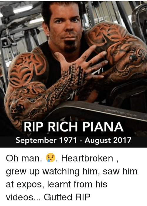 Exposion: powerlifting  motivation  RIP RICH PIANA  September 1971 - August 2017 Oh man. 😢. Heartbroken , grew up watching him, saw him at expos, learnt from his videos... Gutted RIP