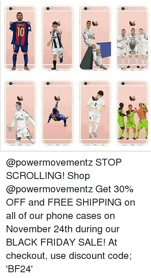 Black Friday, Friday, and Memes: @powermovementz STOP SCROLLING! Shop @powermovementz Get 30% OFF and FREE SHIPPING on all of our phone cases on November 24th during our BLACK FRIDAY SALE! At checkout, use discount code; 'BF24'