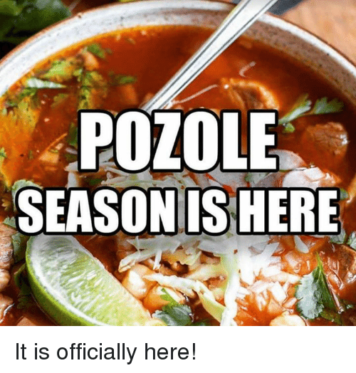 Pozole: POZOLE  SEASONISHERE It is officially here!