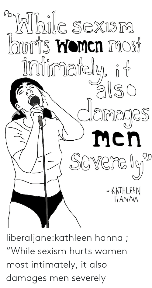 """hanna: Pp  esexi  nay, it  also  dlemeges  severely  KATHLEEN  HANNA liberaljane:kathleen hanna ; """"While sexism hurts women most intimately, it also damages men severely"""