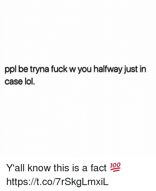 Lol, Fuck, and Case: ppl be tryna fuck w you halfway just in  case lol Y'all know this is a fact 💯 https://t.co/7rSkgLmxiL