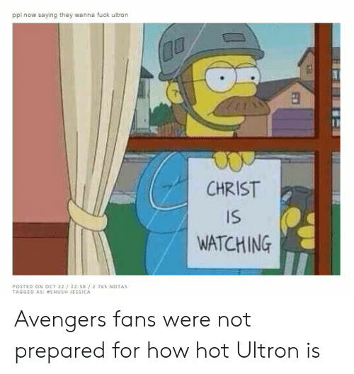 Christ Is Watching: ppl now saying they wanna fuck ultron  CHRIST  IS  WATCHING  POSTED ON oCT 22/22:58/2 765 NOTAS  TAGGED AS: #SHUSH JESSICA Avengers fans were not prepared for how hot Ultron is