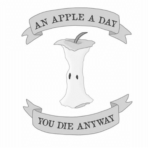 Apple, Day, and You: PPLE A DAY  AN APPLE  YOU DIE A  ANYWAY