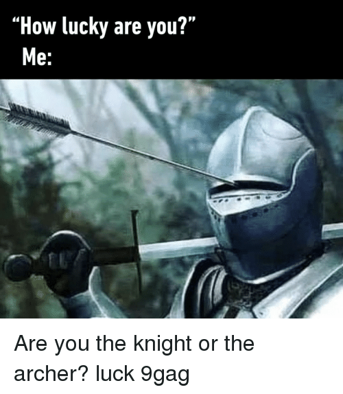 Archer: PR  How lucky are you?  e: Are you the knight or the archer?⠀ luck 9gag