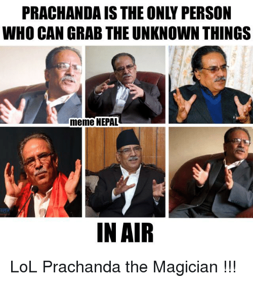 Lol, Meme, and Memes: PRACHANDAIS THE ONLY PERSON  WHO CAN GRAB THE UNKNOWN THINGS  meme NEPAL  IN AIR LoL  Prachanda the Magician !!!