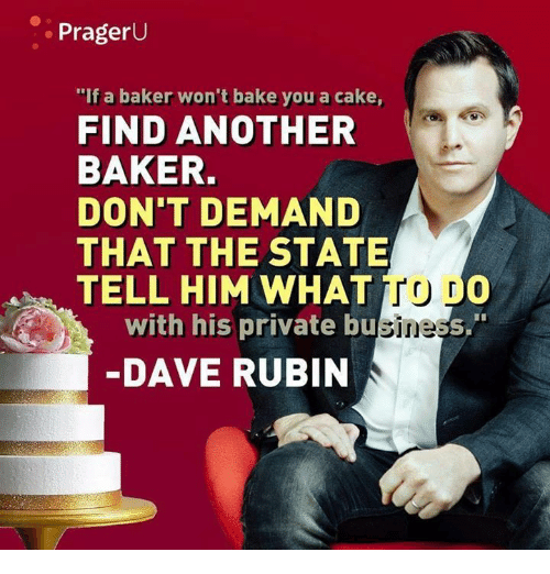 "Rubin: PragerU  ""If a baker won't bake you a cake,  FIND ANOTHER  BAKER.  DON'T DEMAND  THAT THE STATE  TELL HIM WHAT TO D0  with his private bu  DAVE RUBIN"