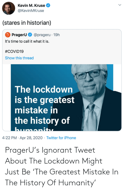 ignorant: PragerU's Ignorant Tweet About The Lockdown Might Just Be 'The Greatest Mistake In The History Of Humanity'