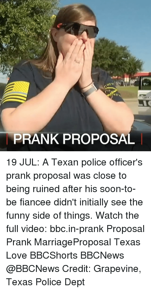 Funny, Love, and Memes: PRANK PROPOSAL 19 JUL: A Texan police officer's prank proposal was close to being ruined after his soon-to-be fiancee didn't initially see the funny side of things. Watch the full video: bbc.in-prank Proposal Prank MarriageProposal Texas Love BBCShorts BBCNews @BBCNews Credit: Grapevine, Texas Police Dept